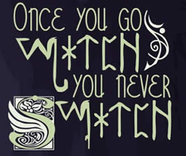"a sign with the text ""Once you go witch, you never switch"""