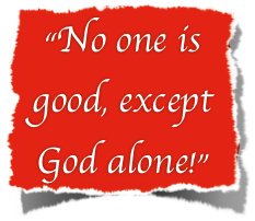 No one is good except God