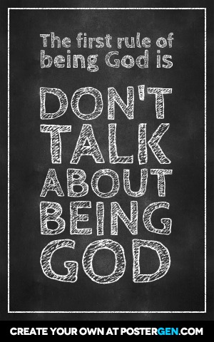 chalkboard-generator-poster-the-first-rule-of-being-god-is-dont-talk-about-being-god (flat text)