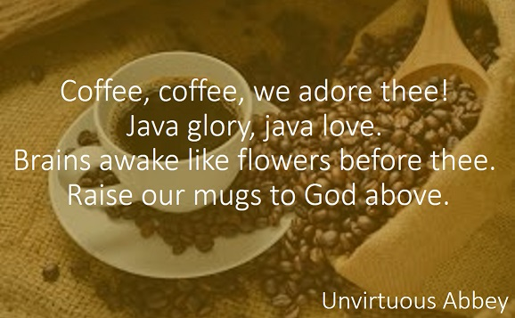 Coffee, coffee, we adore thee!
