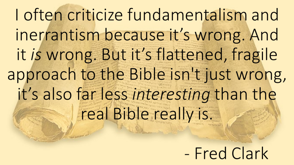 Fred Clark often criticizes fundamentalism and inerrantism
