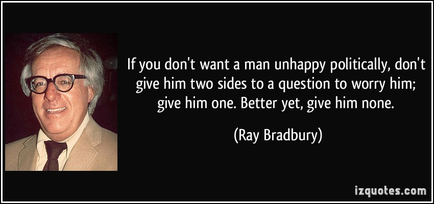 quote-if-you-don-t-want-a-man-unhappy-politically-don-t-give-him-two-sides-to-a-question-to-worry-him-ray-bradbury-212812