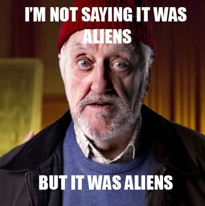Wilf-im-not-saying-it-was-aliens
