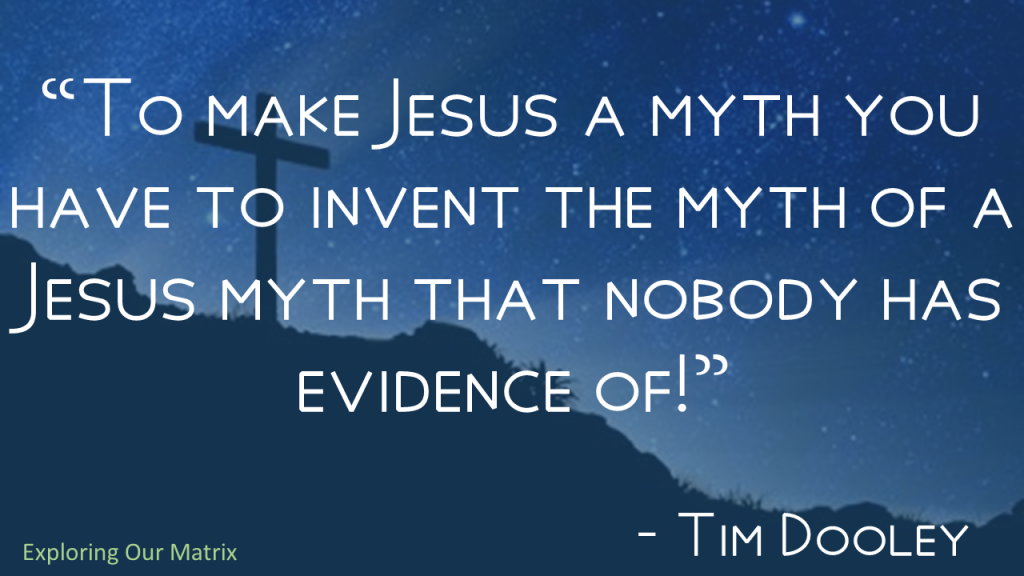 To make Jesus a myth you have to invent the myth of a Jesus myth Dooley quote