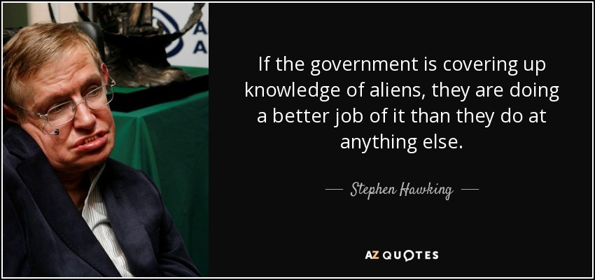 quote-if-the-government-is-covering-up-knowledge-of-aliens-they-are-doing-a-better-job-of-stephen-hawking-51-62-89