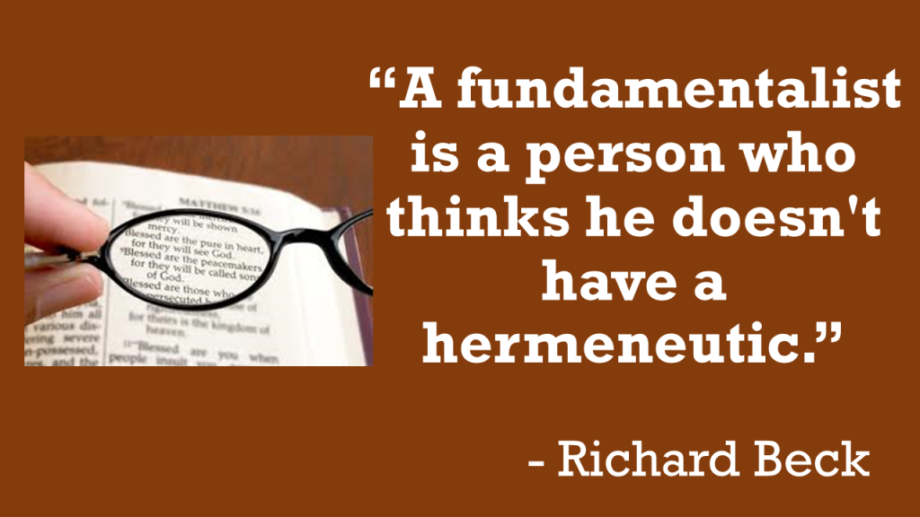 A fundamentalist is a person who thinks he doesn't have a hermeneutic