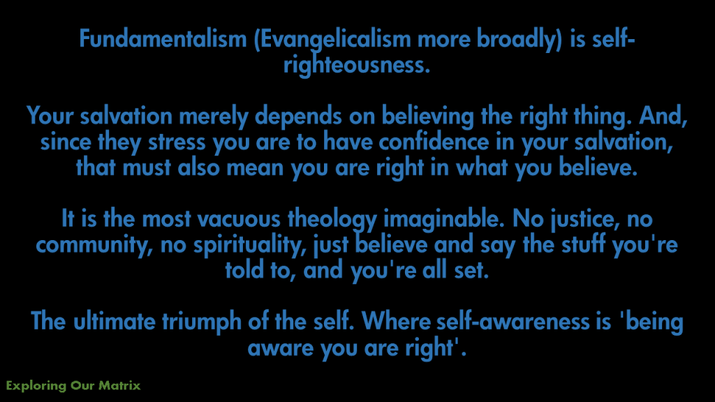 Fundamentalism (Evangelicalism more broadly) is self-righteousness