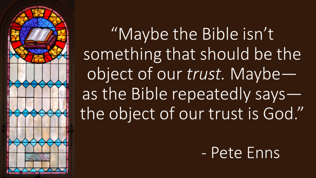Maybe the Bible isn't something that should should be an object of trust Pete Enns