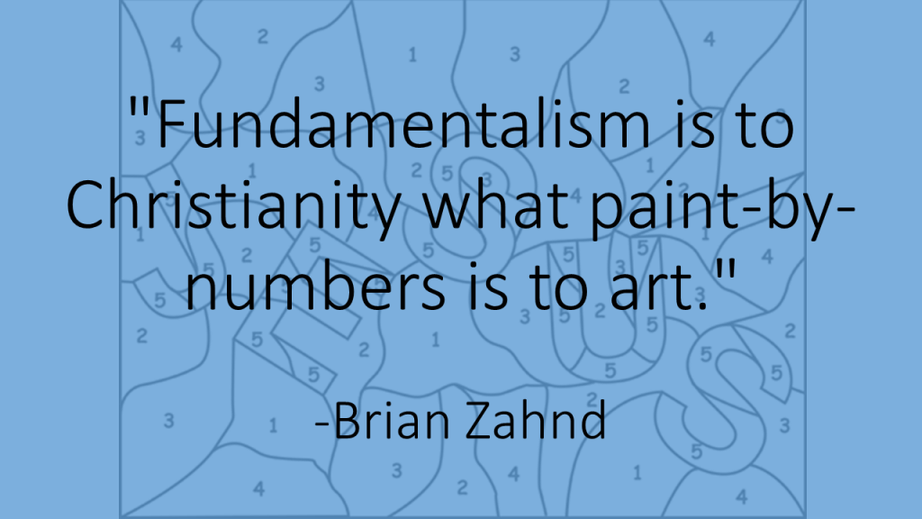 Fundamentalism is to Christianity what paint-by-numbers is to art Brian Zahnd