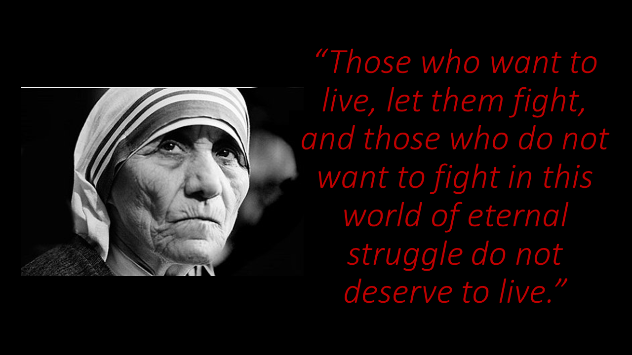 Those who want to live, let them fight Mother Teresa