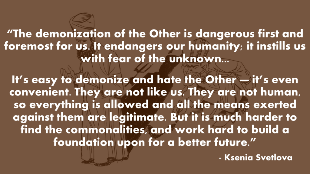 The demonization of the Other is dangerous