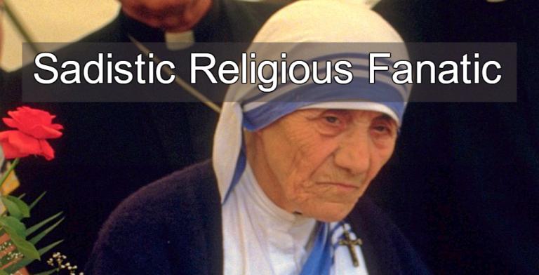 Sadistic Religious Fanatic: Mother Teresa Was No Saint