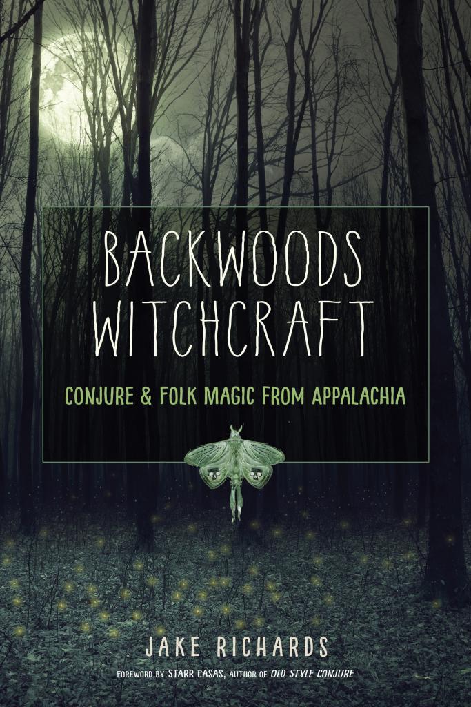 Backwoods Witchcraft: Appalachian Folk Magic   Guest Contributor