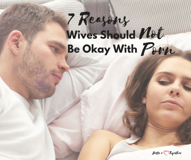 7 reasons why wives should not be okay with porn
