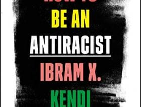 Kendi How to Be an Antiracist