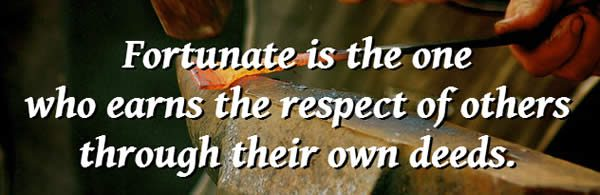 fortunate is the one who earns the respect of others through their own deeds
