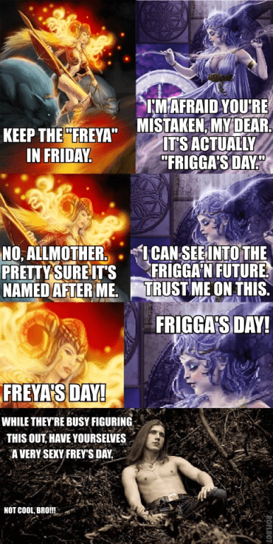 """a multi-panel meme depicting a fight between Freya and Frigga over for whom the day Friday is named.  At the end, Frey ignores them and wishes everyone a sexy """"Frey's Day."""""""