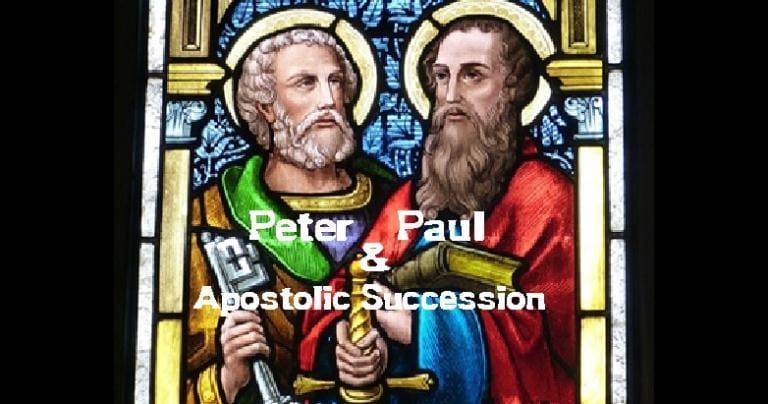 Peter & Paul: Apostolic Succession