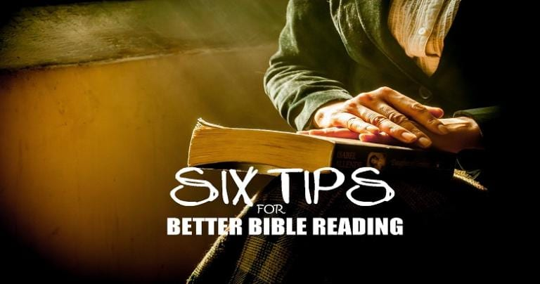 Six Tips for Better Bible Reading