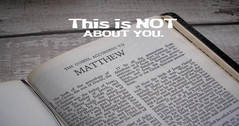 Matthew is not about you