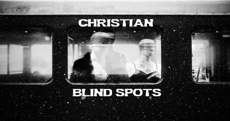 Christian Blind Spots