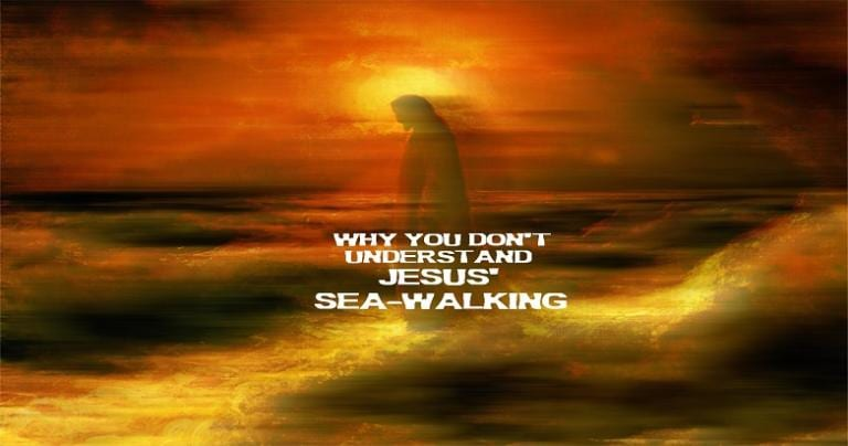 Why You Don't Understand Jesus' Sea-Walking