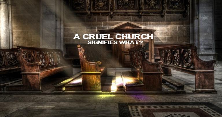Cruel Church Signifies What?