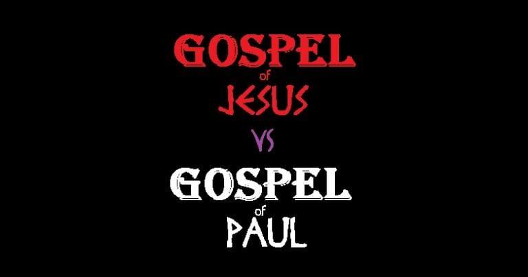 The Gospel of Jesus VS the Gospel of Paul