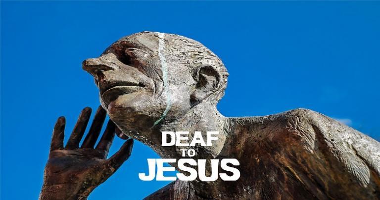 Deaf to Jesus