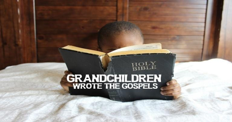 Grandchildren Wrote the Gospels