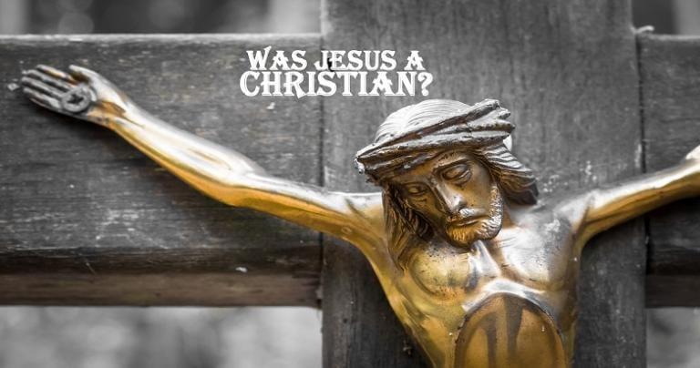 Jesus Wsn't Christian
