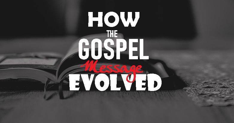 Gospel Message Evolved?