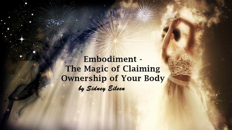 Embodiment – The Magic of Claiming Ownership of Your Body