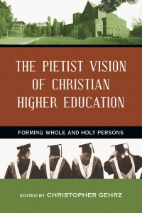 Gehrz (ed.), The Pietist Vision of Christian Higher Education