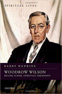 Hankins, Woodrow Wilson: Ruling Elder, Spiritual President