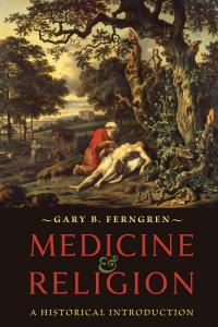 Ferngren, Medicine & Religion: A Historical Introduction