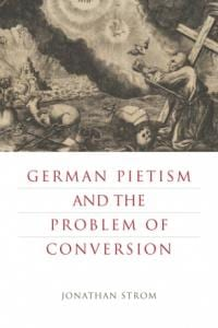 Strom, German Pietism and the Problem of Conversion