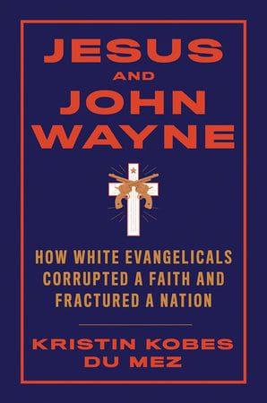 Du Mez, Jesus and John Wayne