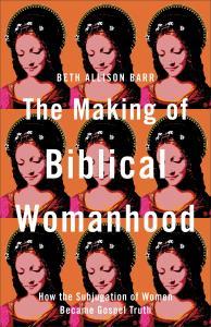 Barr, The Making of Biblical Womanhood