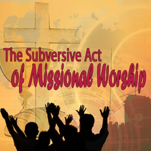 Missional Worship Convocation 2012