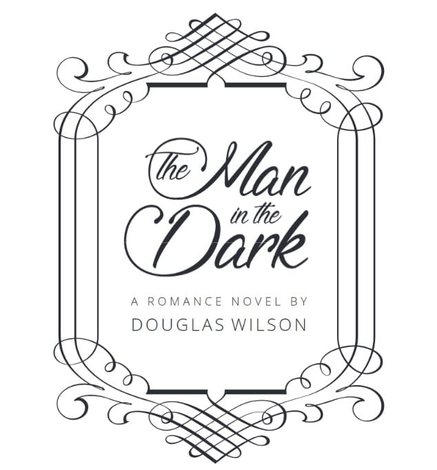 The Man in the Dark – Doug Wilson's Attempt at a Romance