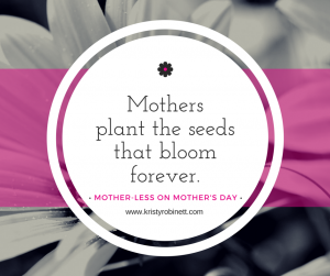 Mothersplant the seedsthat bloomforever.