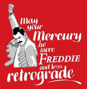 May Your Mercury Be More Like Freddie and Less Retrograde