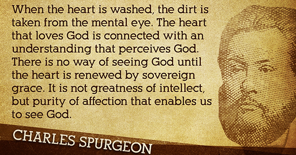 """""""There is no way of seeing God until our heart is renewed by sovereign Grace."""""""
