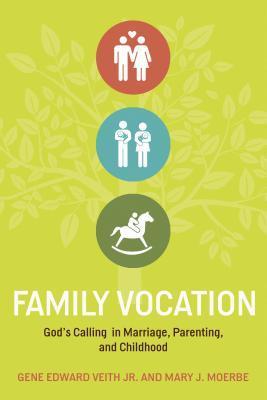 Family Vocation by Gene Edward Veith Jr.