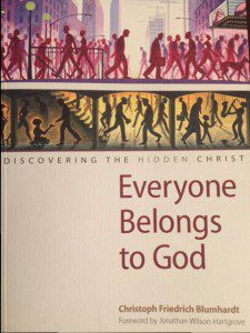 Everyone Belongs to God: Discovering the Hidden Christ by Christoph Friedrich Blumhardt, compiled and edited by Charles E. Moore, with a foreword by Jonathan Wilson-Hartgrove