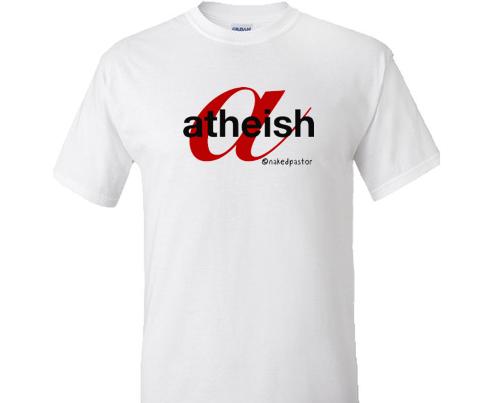 atheish t-shirt by nakedpastor david hayward
