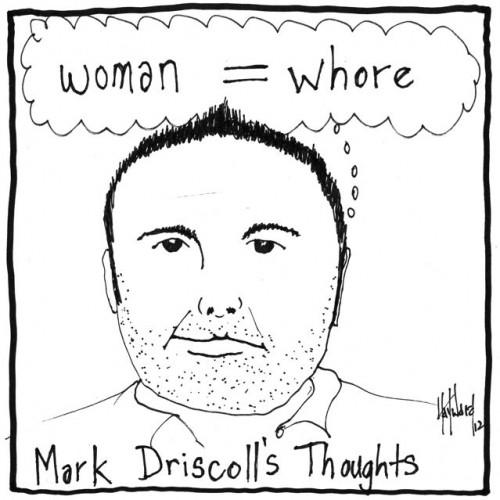 mark driscoll woman is whore cartoon drawing by nakedpastor david hayward