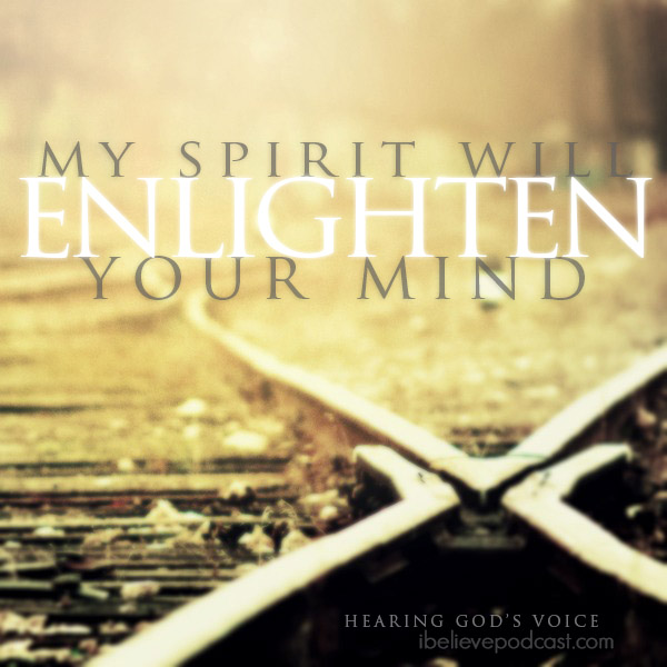 My Spirit Will Enlighten Your Mind.
