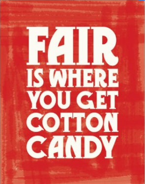 Fair is where you get cotton candy